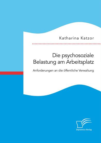 Die psychosoziale Belastung am Arbeitsplatz  Anforderungen an die   ffentliche Verwaltung PDF