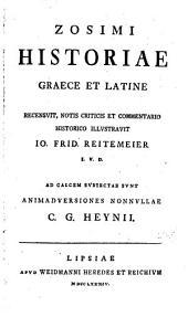 Zosimi Historiae Graece et Latine recensuit, notis et criticis et commentario historico illustravit Io. Frid. Reitemeier... animadversiones nonnullae C. G. Heynii...