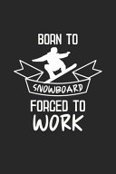 Born To Snowboard Forced To Work