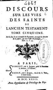 Discours sur les vies des saints de l'Ancien Testament: tome cinquiéme ...