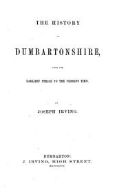The History of Dumbartonshire: From the Earliest Period to the Present Time