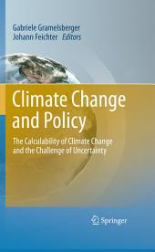 Climate Change and Policy: The Calculability of Climate Change and the Challenge of Uncertainty