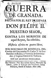 Guerra de Granada hecha por el rey de España Don Felipe II ... contra los moriscos de aquel reino, sus rebeldes