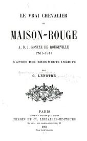Le vrai Chevalier de Maison-Rouge: A. D. J. Gonzze de Rougeville, 1761-1814, d'après des documents inédits
