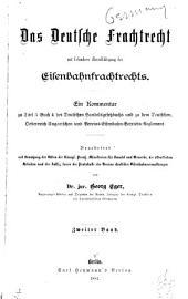 Das deutsche frachtrecht, mit besonderer berücksichtigung des eisenbahnfrachtrechts: ein kommentar zu titel 5, buch 4 des deutschen handelsgesetzbuchs und zu dem deutschen, oesterreich-ungarischen und vereins-eisenbahn-betreibs-reglement, Band 2