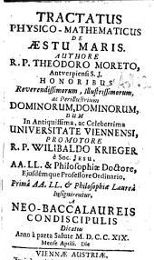 Tractatus physico-mathematicus de Aestu Maris. Authore Theodoro Moreto ... dum in antiquissima, ac celeberrima Universitate Viennensi, promotore Wilibaldo Krieger (etc.)