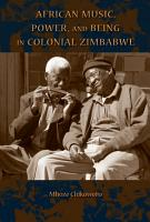 African Music  Power  and Being in Colonial Zimbabwe PDF