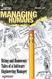 Managing Humans: Biting and Humorous Tales of a Software Engineering Manager, Edition 2