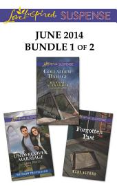 Love Inspired Suspense June 2014 - Bundle 1 of 2: Undercover Marriage\Collateral Damage\Forgotten Past