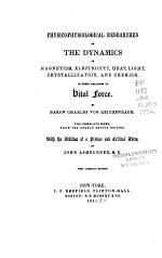Physico-physiological Researches on the Dynamics of Magnetism, Electricity, Heat, Light, Crystallization, and Chemism, in Their Relations to Vital Force