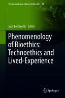 Phenomenology of Bioethics  Technoethics and Lived Experience PDF