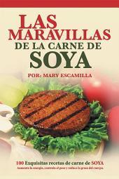 Las maravillas de la carne de soya: 100 exquisitas recetas de carne de soya