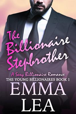 The Billionaire Stepbrother  A Sexy Billionaire Romance