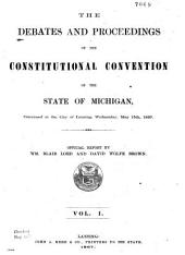 The Debates and Proceedings of the ... Convention ... Convened at Lansing ... May 15, 1867: Official Report ...