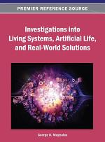 Investigations Into Living Systems, Artificial Life, and Real-world Solutions
