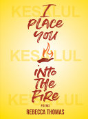 I Place You Into the Fire