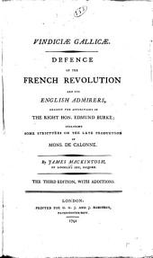 Vindiciæ Gallicæ: Defence of the French Revolution and Its English Admirers, Against the Accusations of the Right Hon. Edmund Burke; Including Some Strictures on the Late Production of Mons. de Calonne