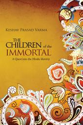 The Children of the Immortal: A Quest into the Hindu Identity