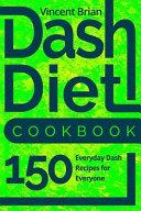 Dash Diet Cookbook  150 Everyday Dash Recipes For Everyone