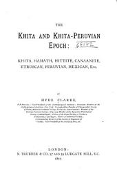 The Khita and Khita-Peruvian Epoch: Khita, Hamath, Hittite, Canaanite, Etruscan, Peruvian, Mexican, Etc