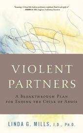 Violent Partners: A Breakthrough Plan for Ending the Cycle of Abuse
