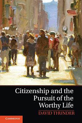 Citizenship and the Pursuit of the Worthy Life