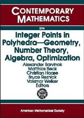 Integer Points in Polyhedra --- Geometry, Number Theory, Algebra, Optimization: Proceedings of an AMS-IMS-SIAM Joint Summer Research Conference on Integer Points in Polyhedra, July 13-17, 2003, Snowbird, Utah