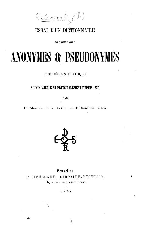 Essai d'un dictionnaire des ouvrages anonymes & pseudonymes publiés en Belgique au XIXe siècle, et principalement depuis 1830. Par un Membre de la Société des Bibliophiles belges (Jules Delecourt).