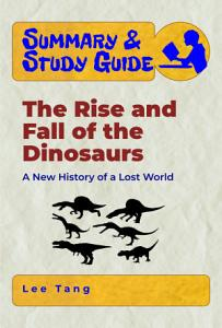 Summary   Study Guide   The Rise and Fall of the Dinosaurs Book