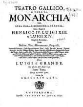 Teatro Gallico, o vero La Monarchia della Real Casa di Borbone in Francia, sotto i Regni di Henrico IV, Luigi XIII e Luigi XIV ... detto Luigi il Grande, sino al fine dell' anno 1690