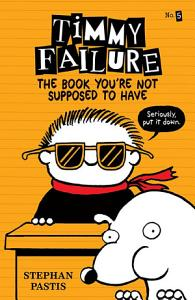 Timmy Failure  The Book You re Not Supposed to Have Book