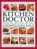 The Complete Illustrated Kitchen Doctor Book of Healing Recipes Book