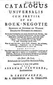 Catalogus universalis cum pretiis, of: De boek-negotie ...: zynde eene verzameling van ... boeken, zoo in het Latyn, Fransch als Nederduitsch, uit ... catalogen met pryzen, zedert ... 1709 tot 1771 ..., Volume 1