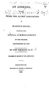 An Address, delivered before the Alumni Association of Nassau-Hall, on the day of the Annual Commencement of the College, September 25, 1833