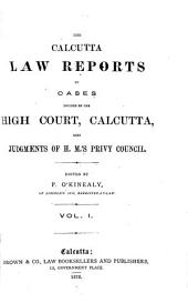 The Calcutta Law Reports of Cases Decided by the High Court, Calcutta, Also Judgments of H. M.'s Privy Council, 1877: Volume 1