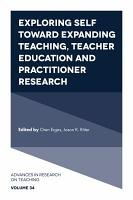 Exploring Self toward expanding Teaching  Teacher Education and Practitioner Research PDF