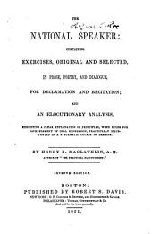 The National Speaker: Containing Exercises, Original and Selected, in Prose, Poetry, and Dialogue, for Declamation and Recitation and an Elocutionary Analysis ...