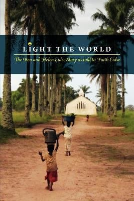 Light the World   the Ben and Helen Eidse Story As Told to Faith Eidse PDF