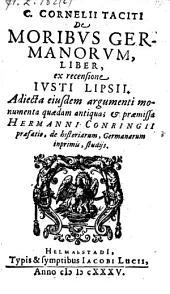 De moribus Germanorum liber ex recensione Justi Lipsii. Adjecta ejusdem argumenti monumenta quaedam antiqua, et praemissa Hermanni Conringii praefatio de historiarum ... studiis