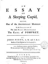 An Essay on a Sleeping Cupid: Being One of the Arundelian Marbles in the Collection of the (late) Right Honourable the Earl of Pomfret. By John Nixon, ... ...