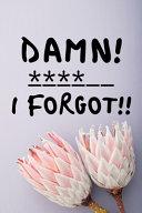 Damn! I Forgot!!