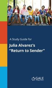 "A Study Guide for Julia Alvarez's ""Return to Sender"""