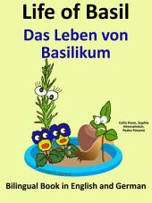 Learn German - German for Kids. Life of Basil - Das Leben von Basilikum.: Bilingual Book in German and English.