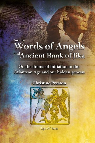 From the Words of Angels and Ancient Book of Jika   On the Drama of Initiation in the Atlantean Age and Our Hidden Genesis