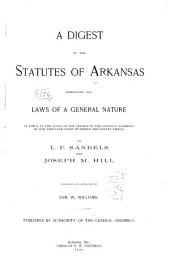 A Digest of the Statutes of Arkansas Embracing All Laws of a General Nature in Force at the Close of the Session of the General Assembly of One Thousand Eight Hundred and Ninety-three