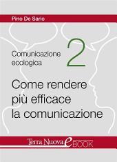 Come rendere più efficace la comunicazione: Tre risorse fondamentali per superare le problematiche comunicative: accogliere, contenere e trasformare