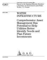 Water infrastructure comprehensive asset management has potential to help utilities better identify needs and plan future investments   report to the Ranking Minority Member  Committee on Environment and Public Works  U S  Senate  PDF