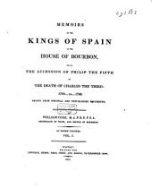 Memoirs of the Kings of Spain of the House of Bourbon, from the Accession of Philip V to the Death of Charles III 1700 to 1788: Volume 1