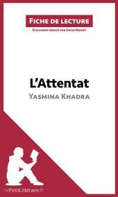 L'Attentat de Yasmina Khadra (Fiche de lecture): Résumé complet et analyse détaillée de l'oeuvre