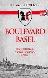 Boulevard Basel: Geschichten aus einem glücklichen Leben